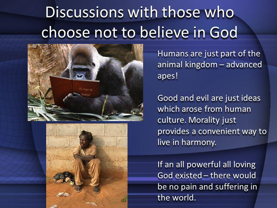 Discussions with those who choose not to believe in God