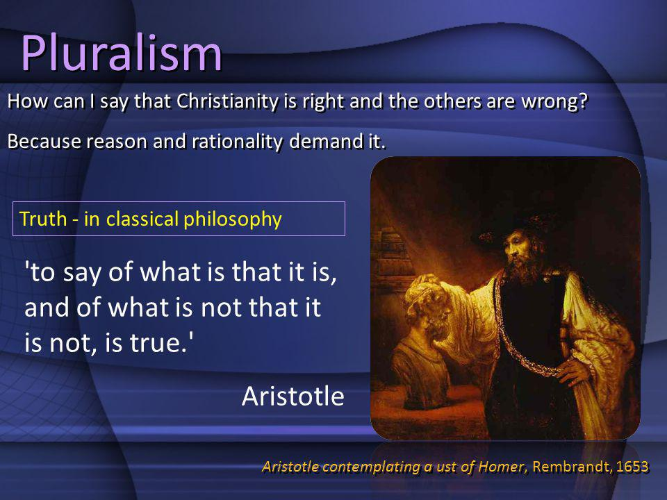 Pluralism How can I say that Christianity is right and the others are wrong Because reason and rationality demand it.