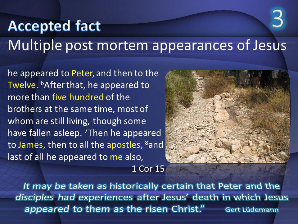 3 Accepted fact Multiple post mortem appearances of Jesus