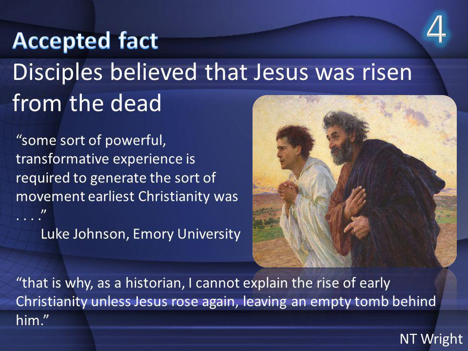 4 Accepted fact Disciples believed that Jesus was risen from the dead