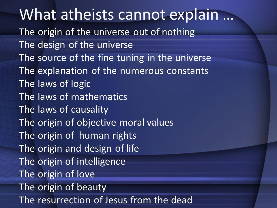 What atheists cannot explain …