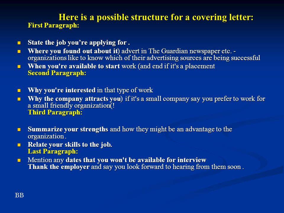 Here is a possible structure for a covering letter: First Paragraph: