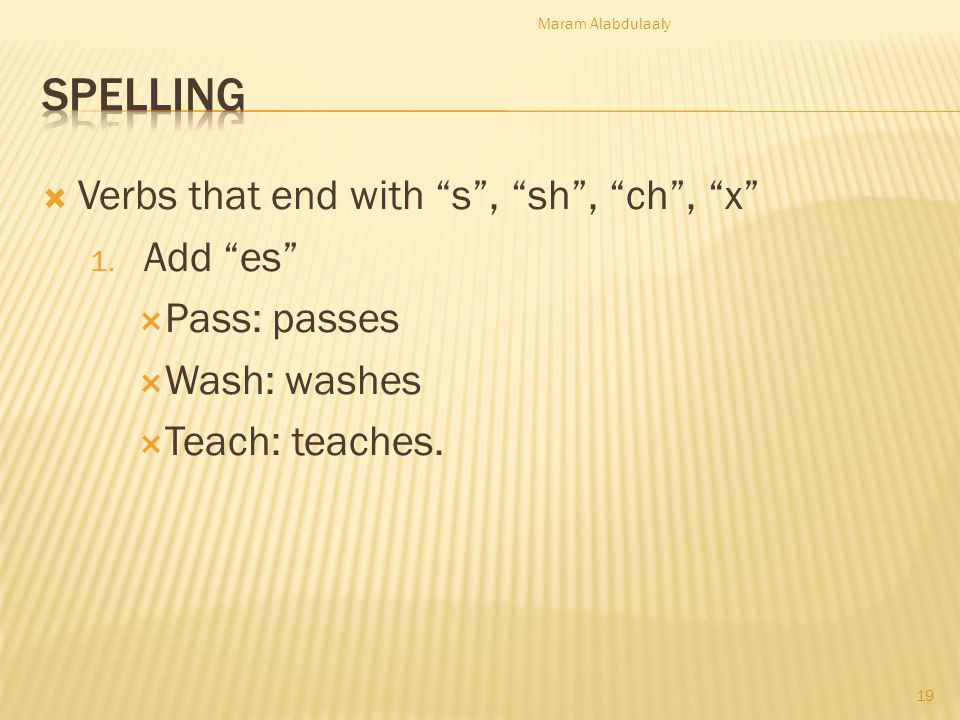 Spelling Verbs that end with s , sh , ch , x Add es