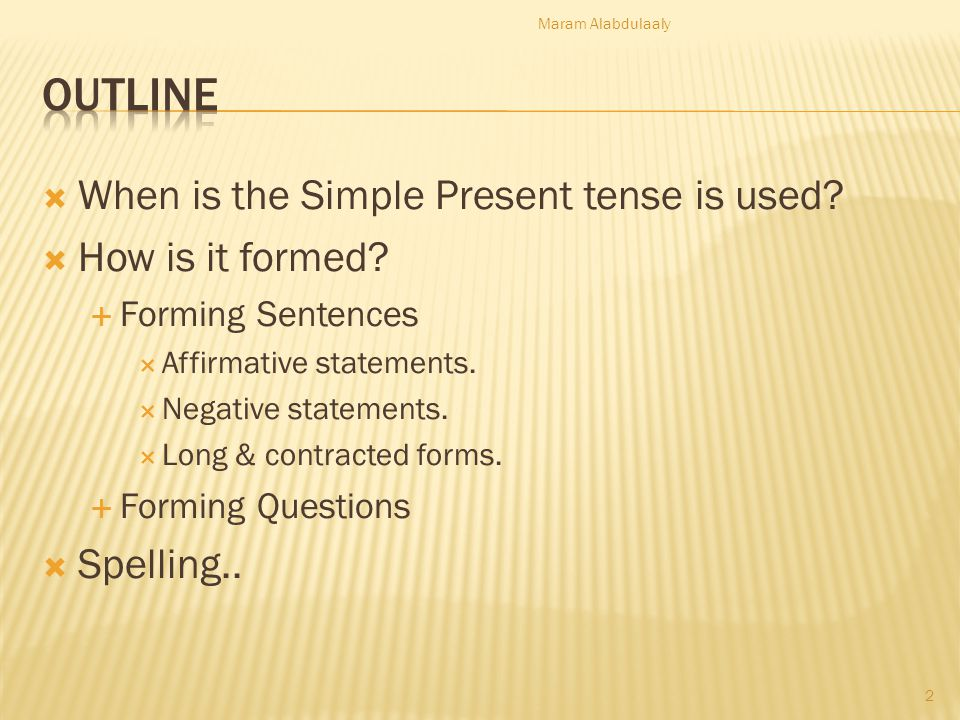 Outline When is the Simple Present tense is used How is it formed