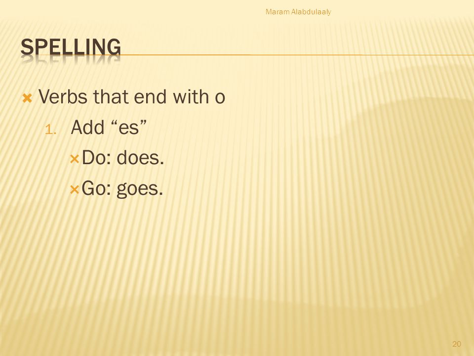 Spelling Verbs that end with o Add es Do: does. Go: goes.