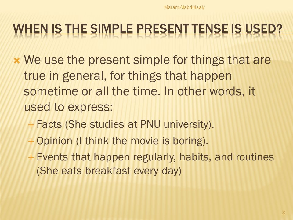 When is the Simple Present tense is used