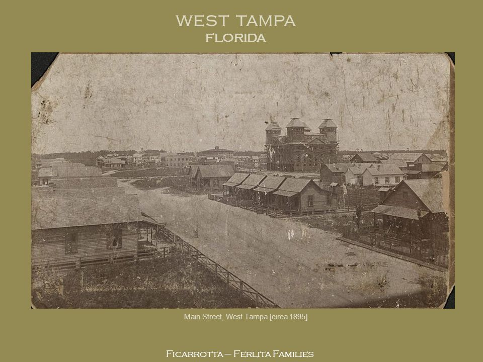 WEST TAMPA FLORIDA Ficarrotta – Ferlita Families WEST TAMPA