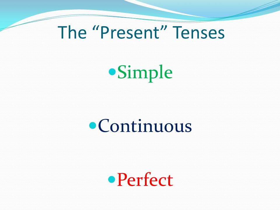 The Present Tenses Simple Continuous Perfect