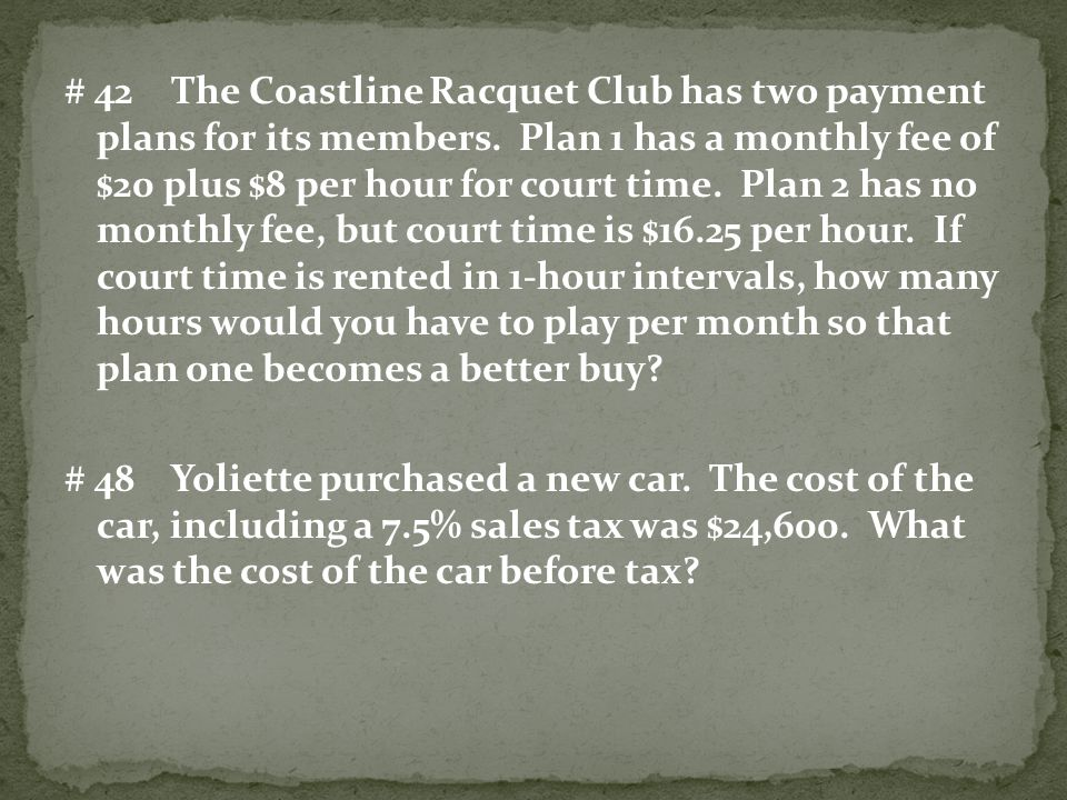 # 42 The Coastline Racquet Club has two payment plans for its members