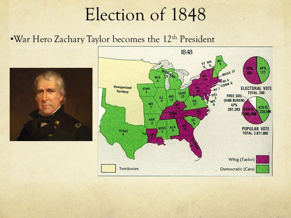 Election of 1848 War Hero Zachary Taylor becomes the 12th President