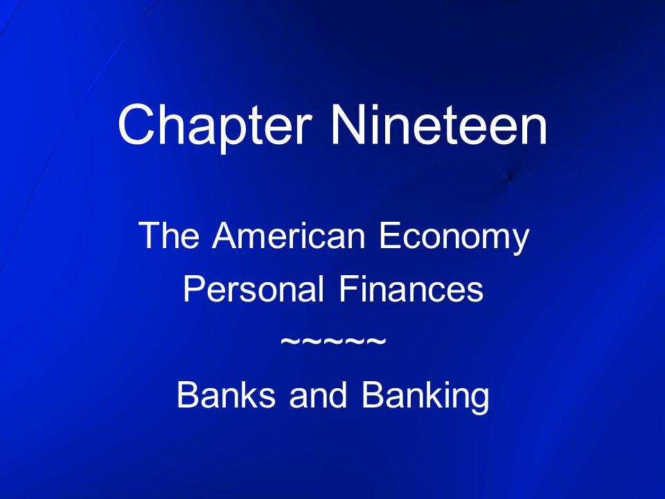 The American Economy Personal Finances ~~~~~ Banks and Banking