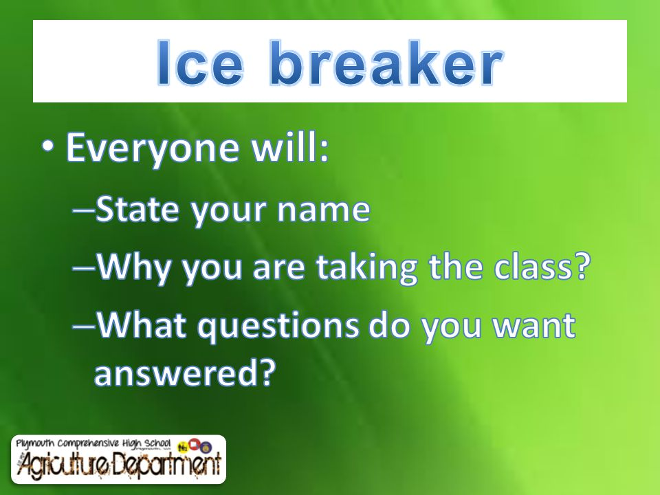 Ice breaker Everyone will: State your name