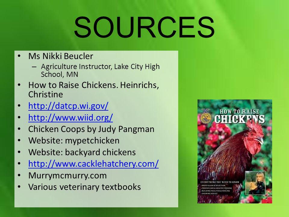 SOURCES Ms Nikki Beucler How to Raise Chickens. Heinrichs, Christine