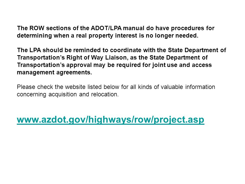The ROW sections of the ADOT/LPA manual do have procedures for determining when a real property interest is no longer needed.