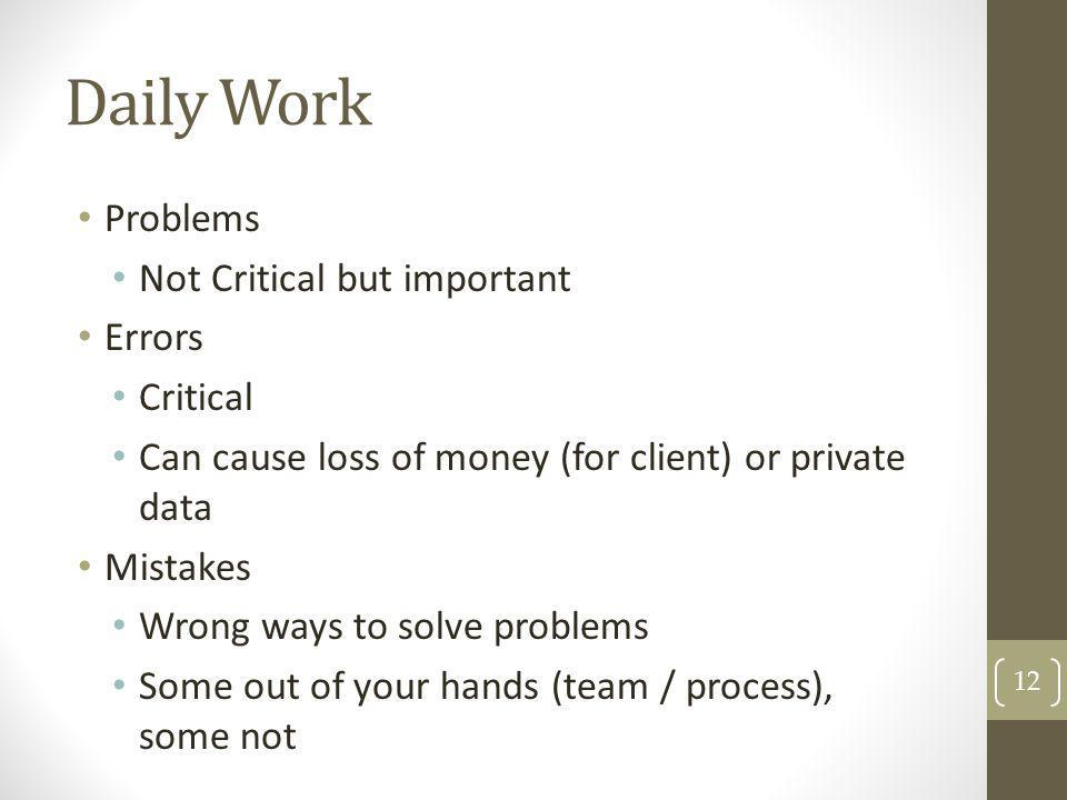 Daily Work Problems Not Critical but important Errors Critical
