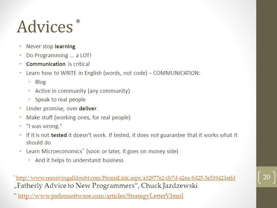 Advices * Never stop learning. Do Programming ... a LOT!