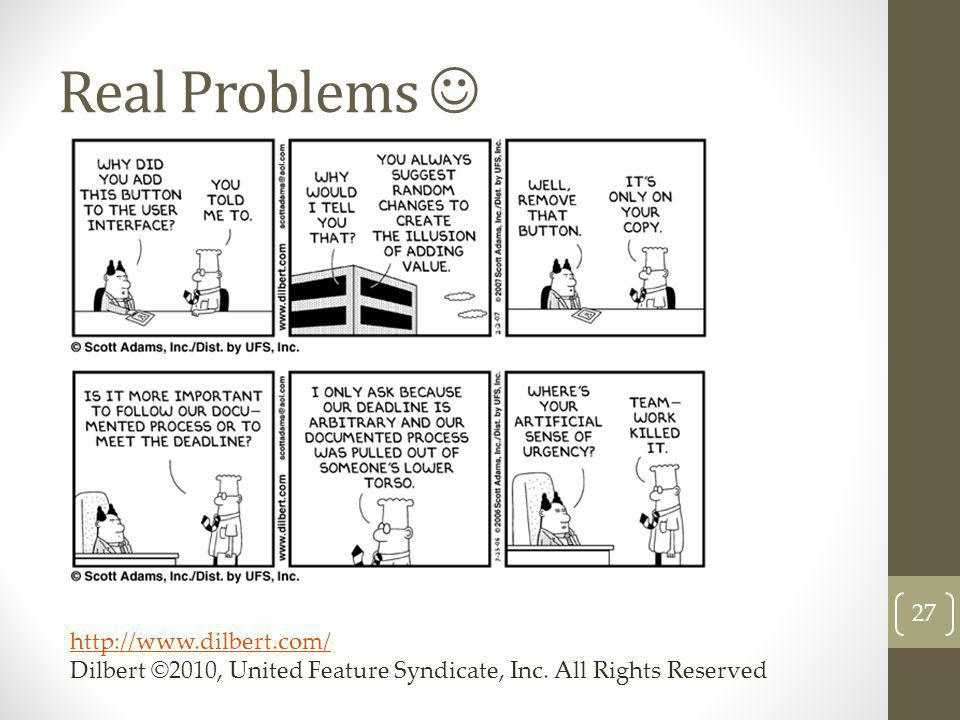 Real Problems  http://www.dilbert.com/ Dilbert ©2010, United Feature Syndicate, Inc.