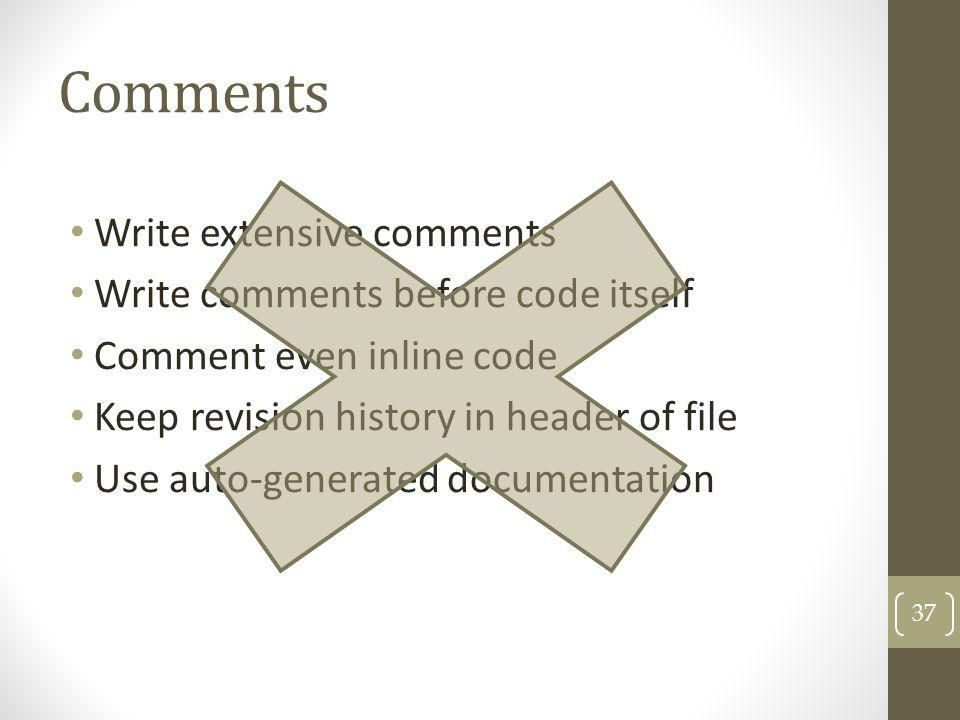 Comments Write extensive comments Write comments before code itself