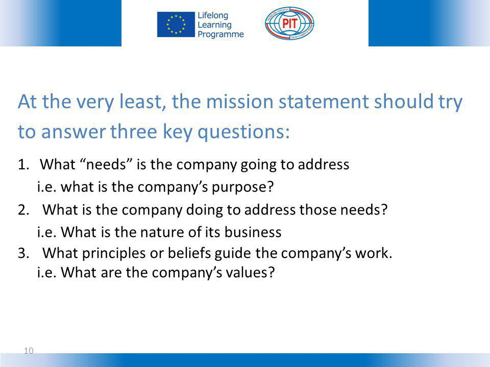 At the very least, the mission statement should try to answer three key questions: