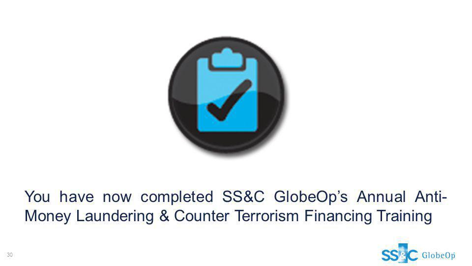 You have now completed SS&C GlobeOp's Annual Anti-Money Laundering & Counter Terrorism Financing Training