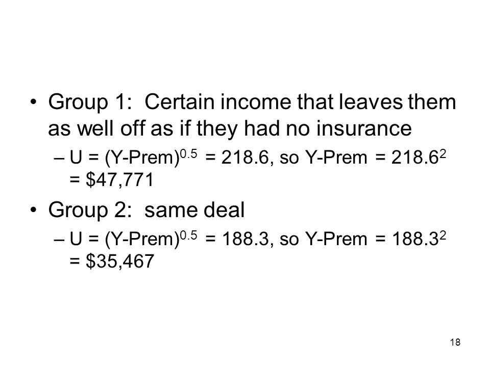Group 1: Certain income that leaves them as well off as if they had no insurance