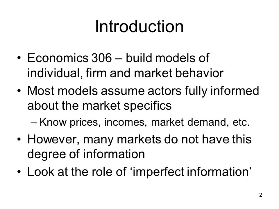 Introduction Economics 306 – build models of individual, firm and market behavior.