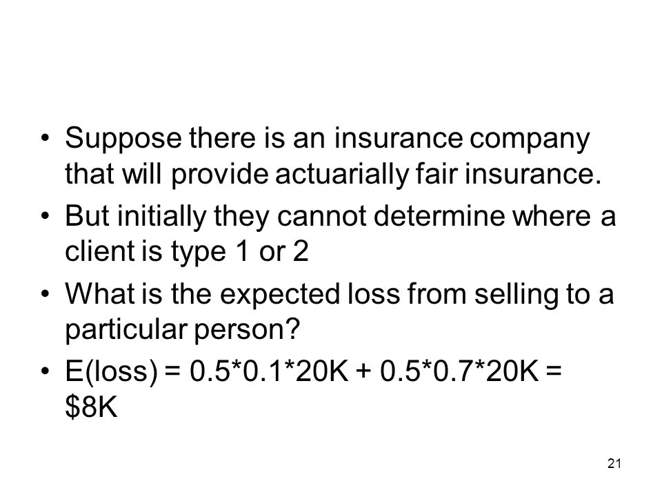 Suppose there is an insurance company that will provide actuarially fair insurance.