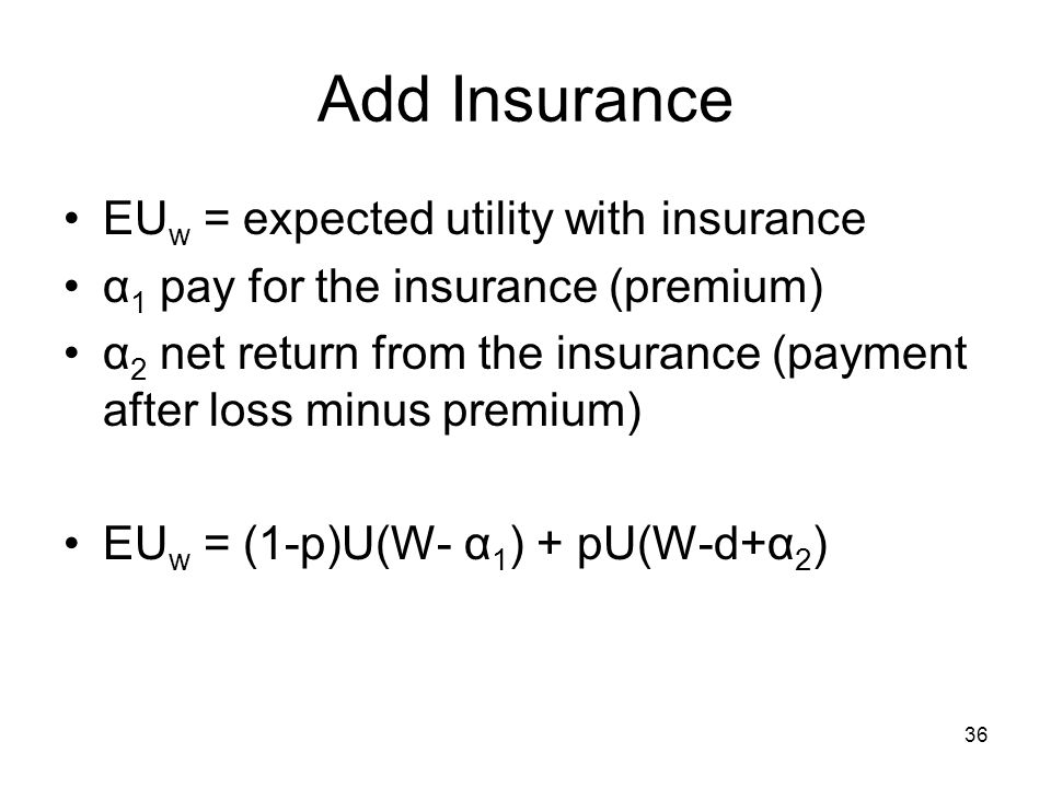 Add Insurance EUw = expected utility with insurance