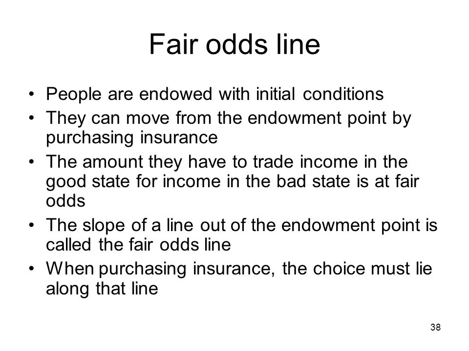 Fair odds line People are endowed with initial conditions