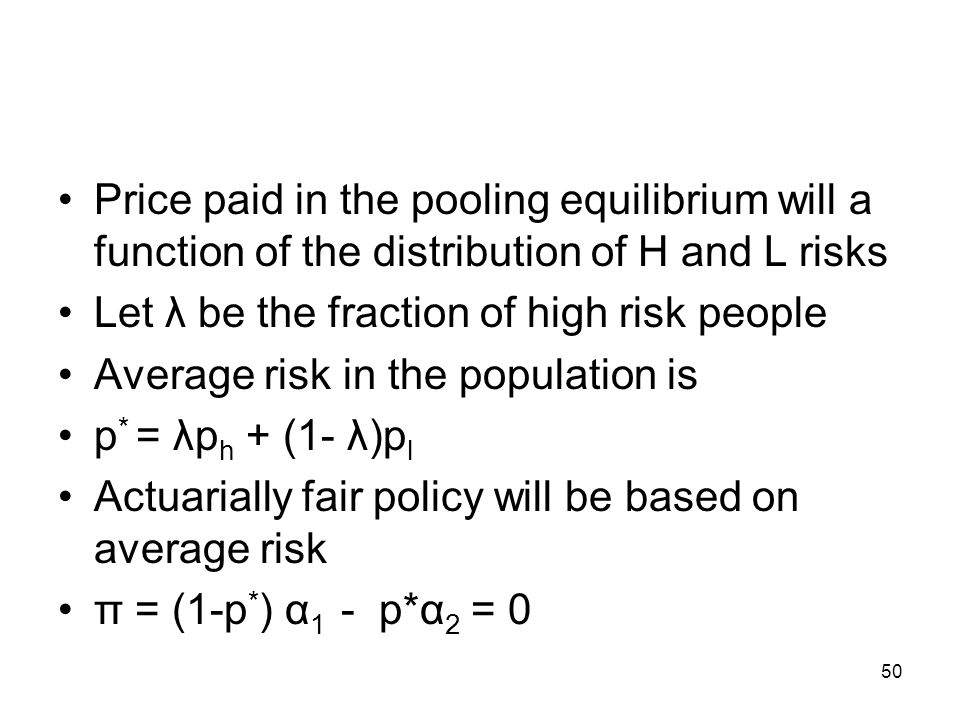 Price paid in the pooling equilibrium will a function of the distribution of H and L risks