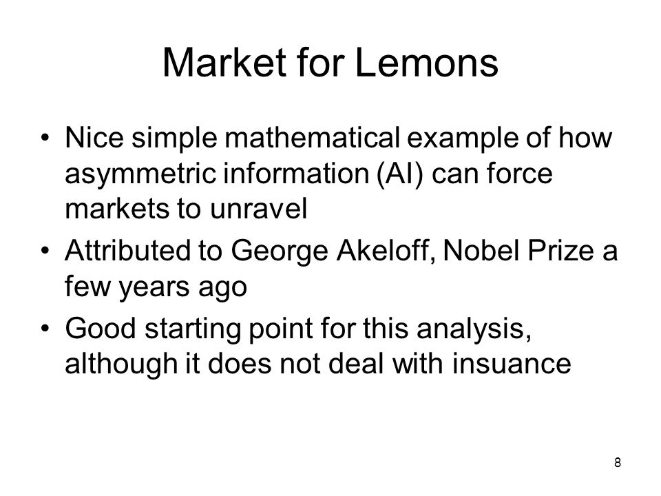 Market for Lemons Nice simple mathematical example of how asymmetric information (AI) can force markets to unravel.