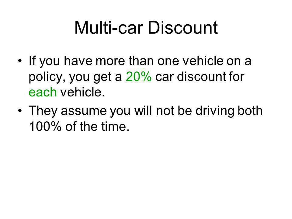 Multi-car Discount If you have more than one vehicle on a policy, you get a 20% car discount for each vehicle.