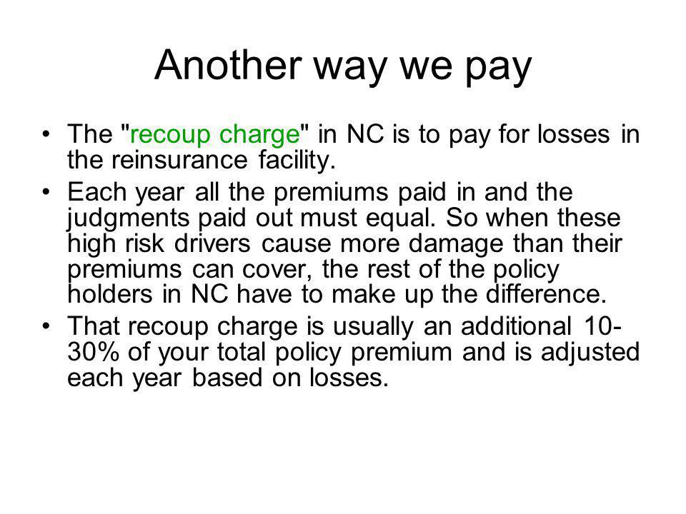 Another way we pay The recoup charge in NC is to pay for losses in the reinsurance facility.