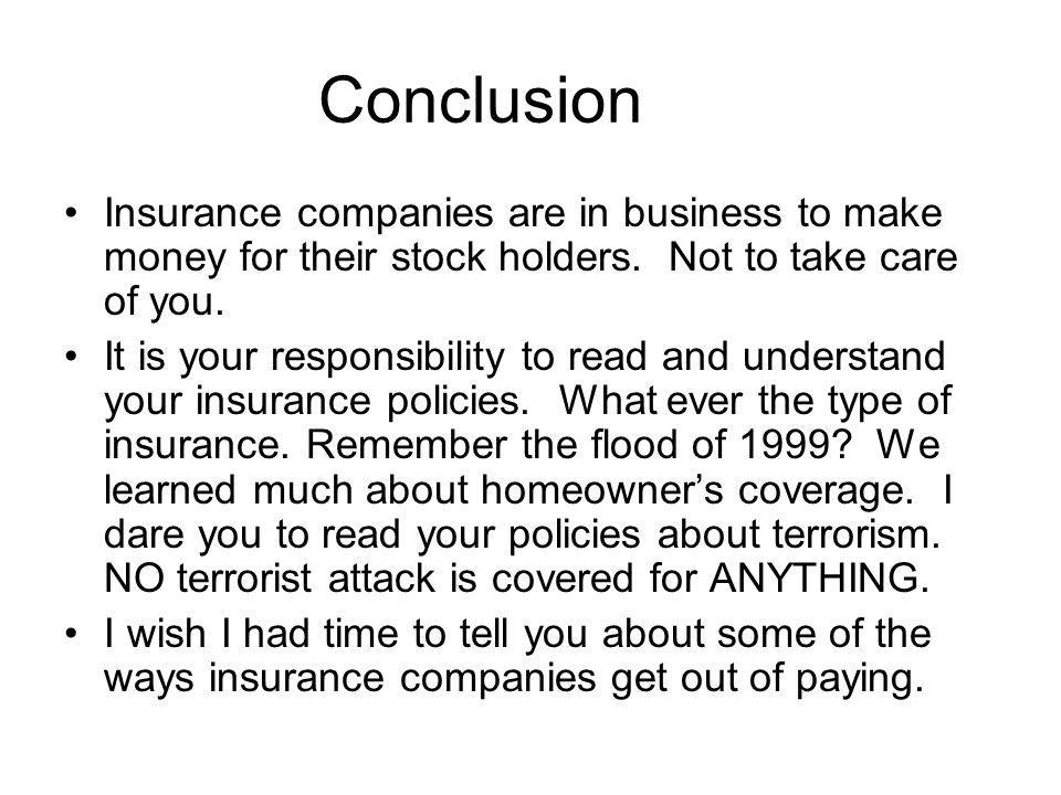 Conclusion Insurance companies are in business to make money for their stock holders. Not to take care of you.