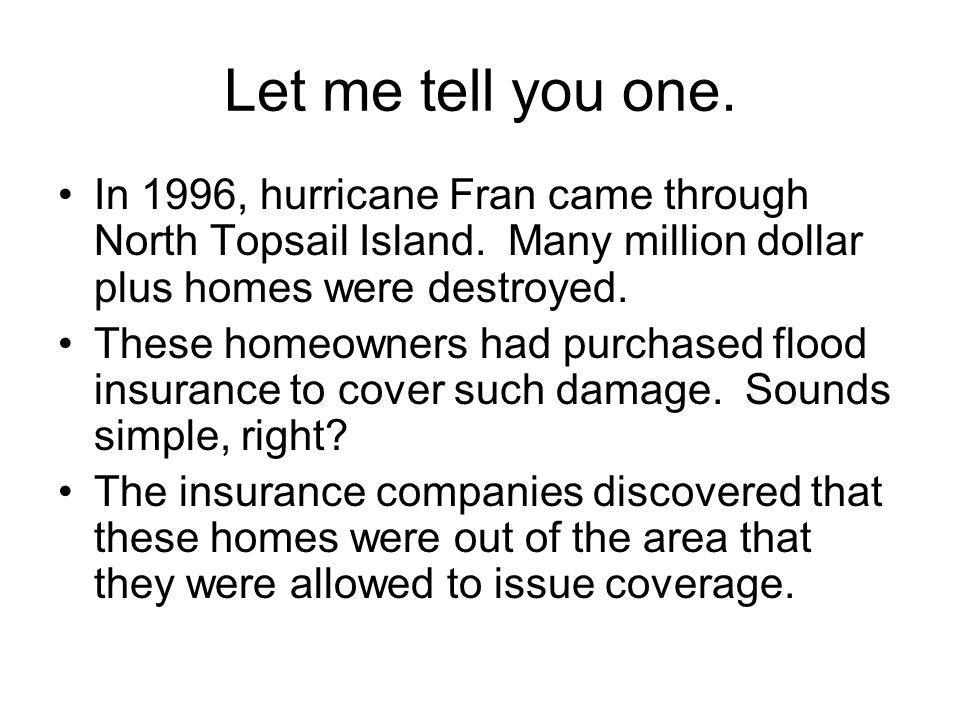 Let me tell you one. In 1996, hurricane Fran came through North Topsail Island. Many million dollar plus homes were destroyed.