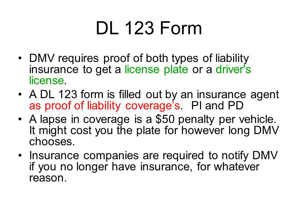 DL 123 Form DMV requires proof of both types of liability insurance to get a license plate or a driver s license.