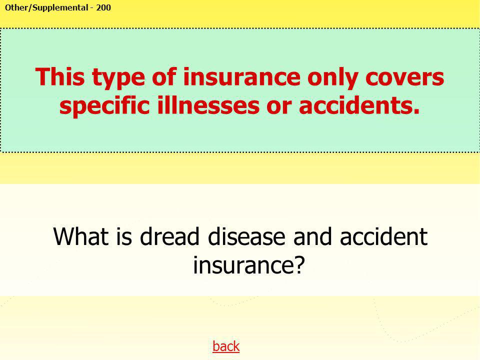 This type of insurance only covers specific illnesses or accidents.