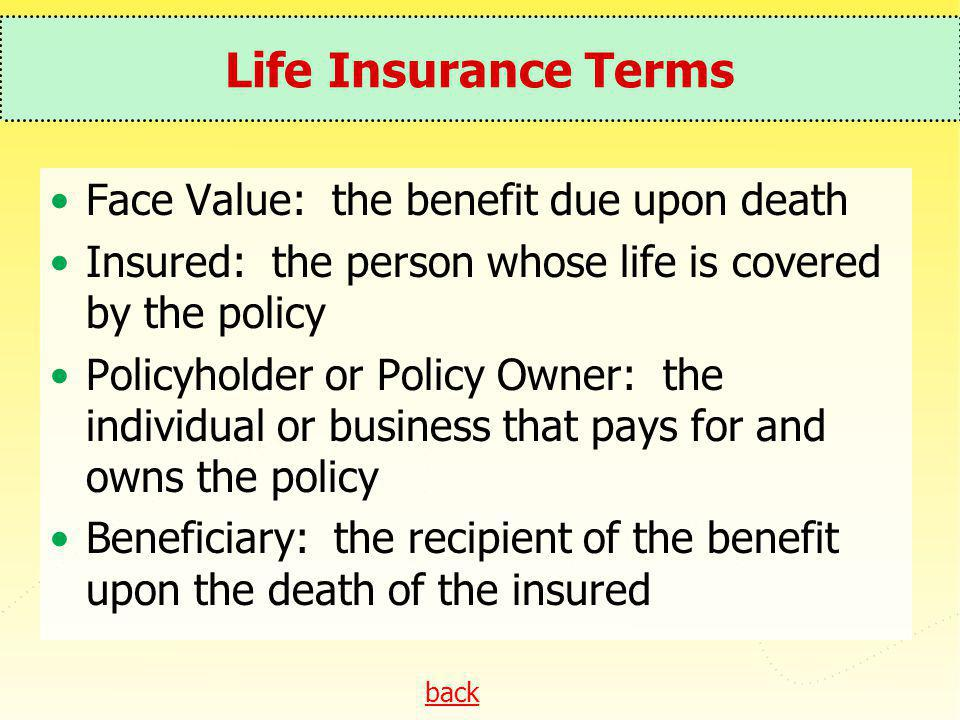 Life Insurance Terms Face Value: the benefit due upon death