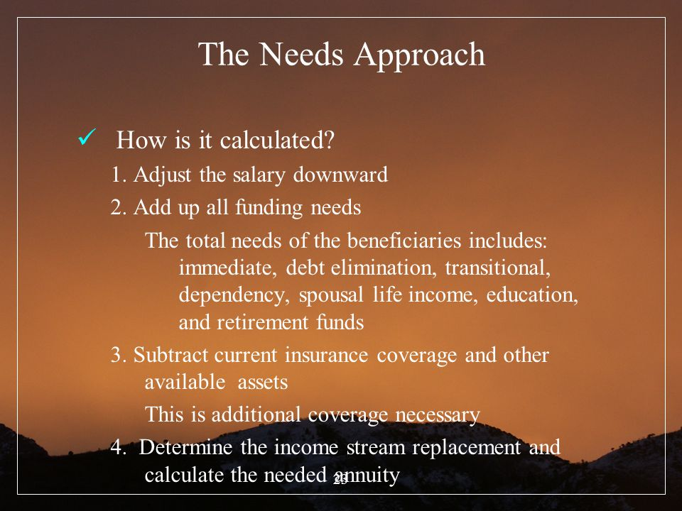 The Needs Approach How is it calculated 1. Adjust the salary downward