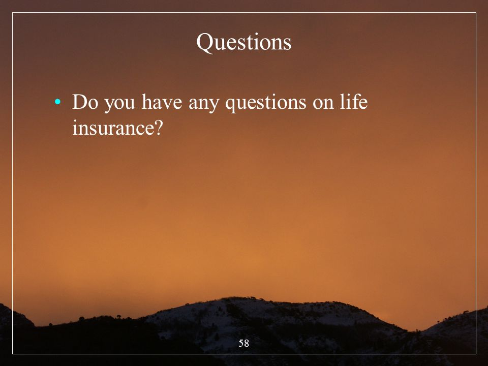Questions Do you have any questions on life insurance