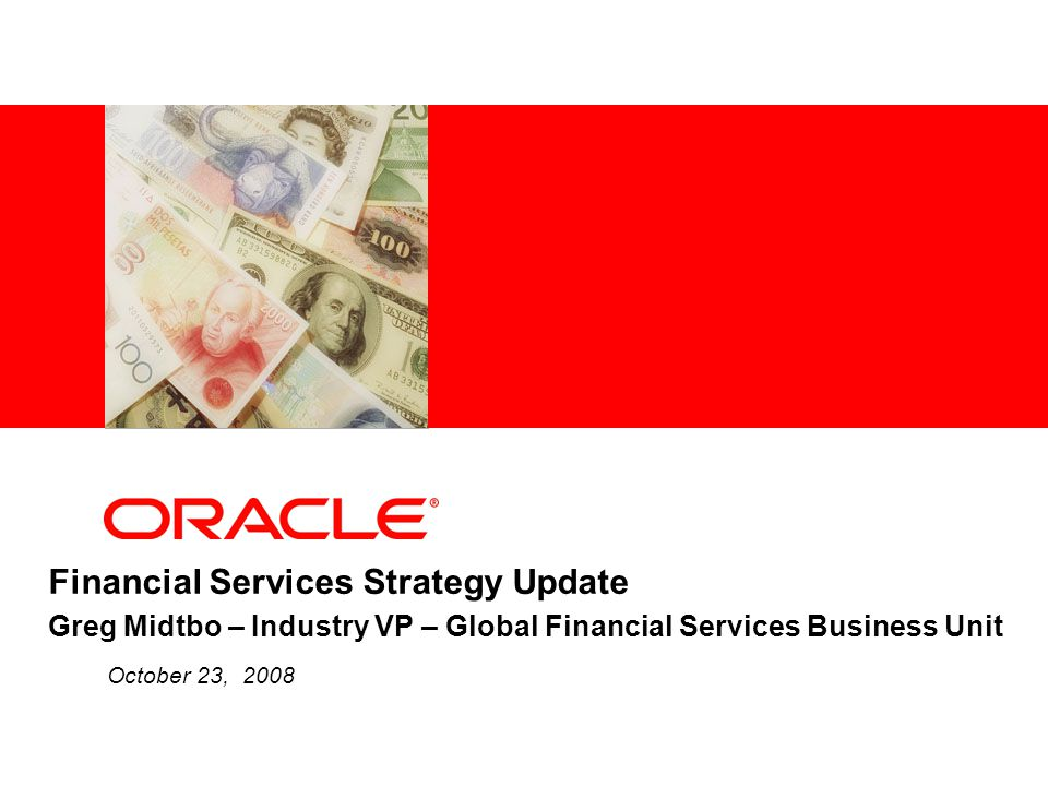 Financial Services Strategy Update Greg Midtbo – Industry VP – Global Financial Services Business Unit
