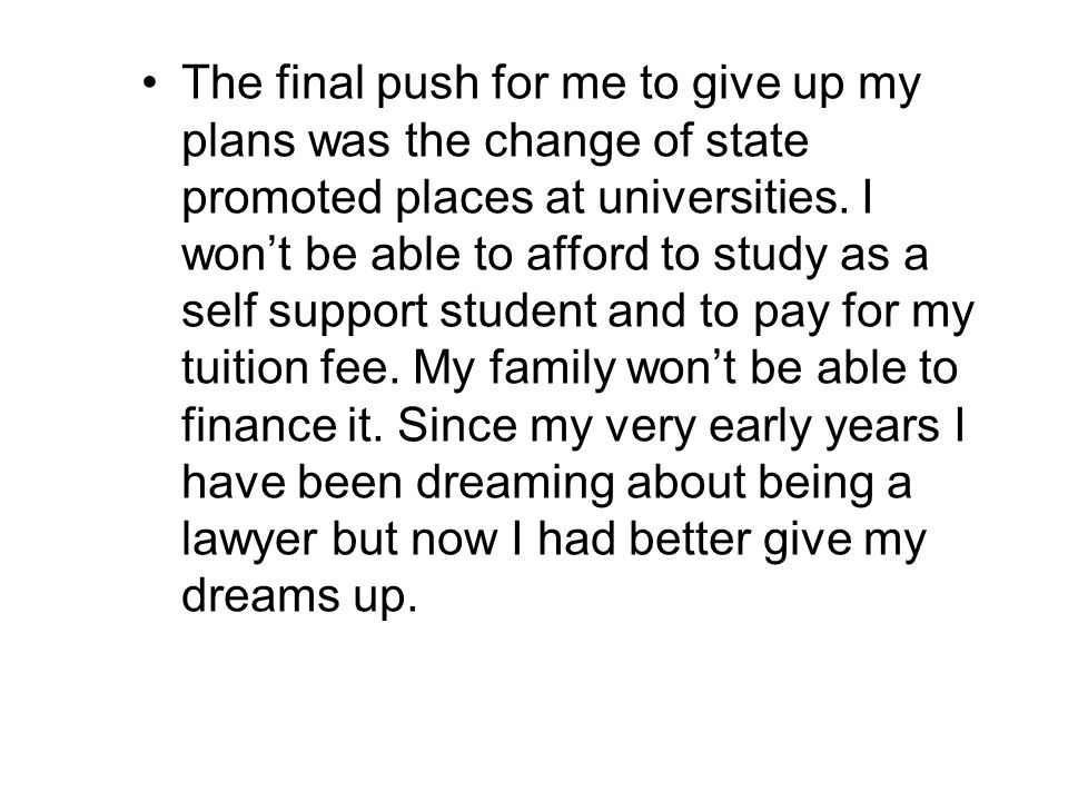 The final push for me to give up my plans was the change of state promoted places at universities.