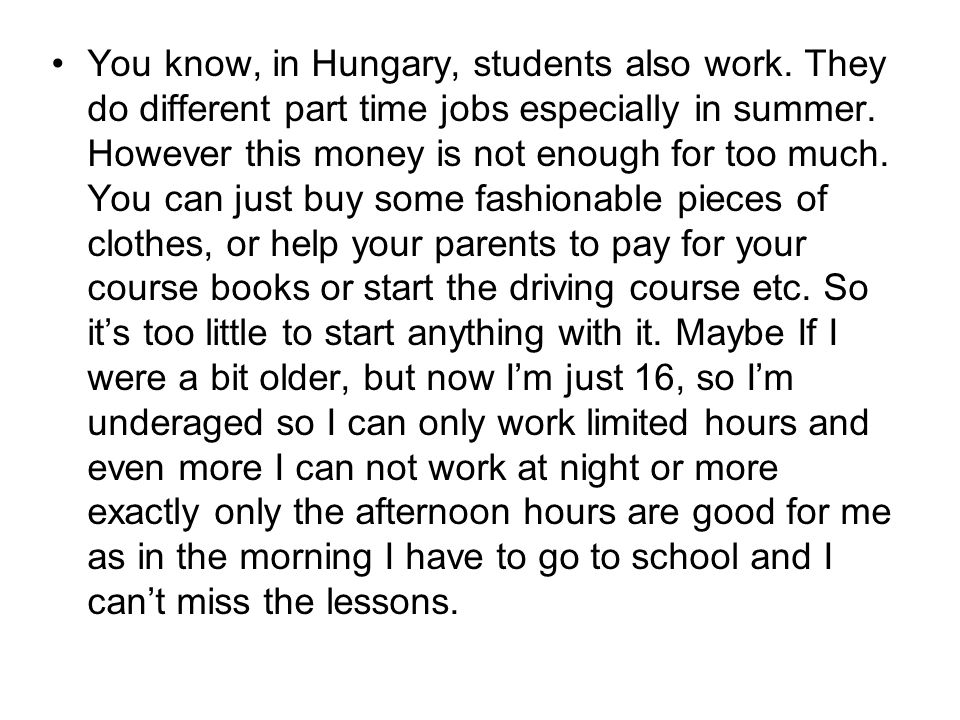 You know, in Hungary, students also work