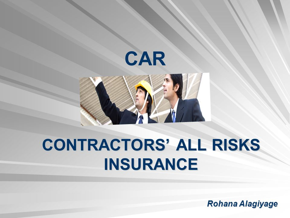 CONTRACTORS' ALL RISKS INSURANCE Rohana Alagiyage