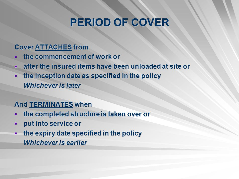 PERIOD OF COVER Cover ATTACHES from the commencement of work or