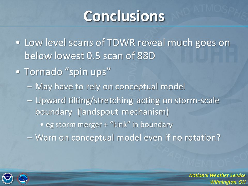 Conclusions Low level scans of TDWR reveal much goes on below lowest 0.5 scan of 88D. Tornado spin ups