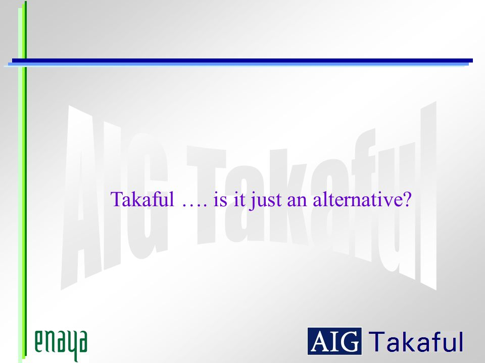 Takaful …. is it just an alternative