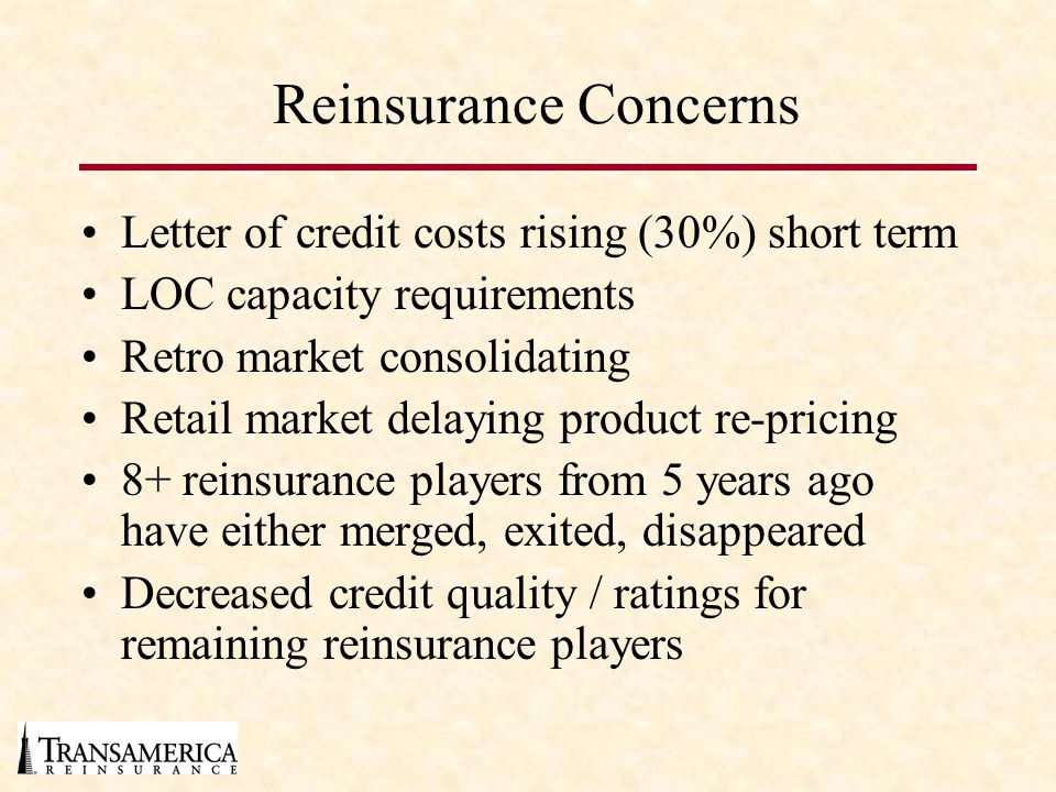Reinsurance Concerns Letter of credit costs rising (30%) short term