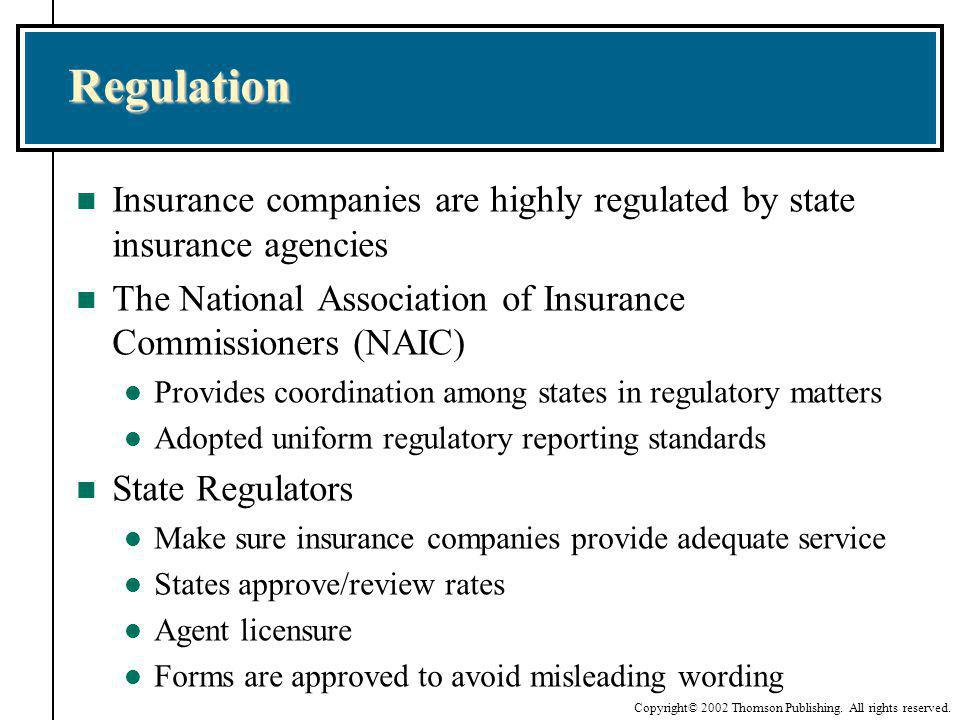 Regulation Insurance companies are highly regulated by state insurance agencies. The National Association of Insurance Commissioners (NAIC)