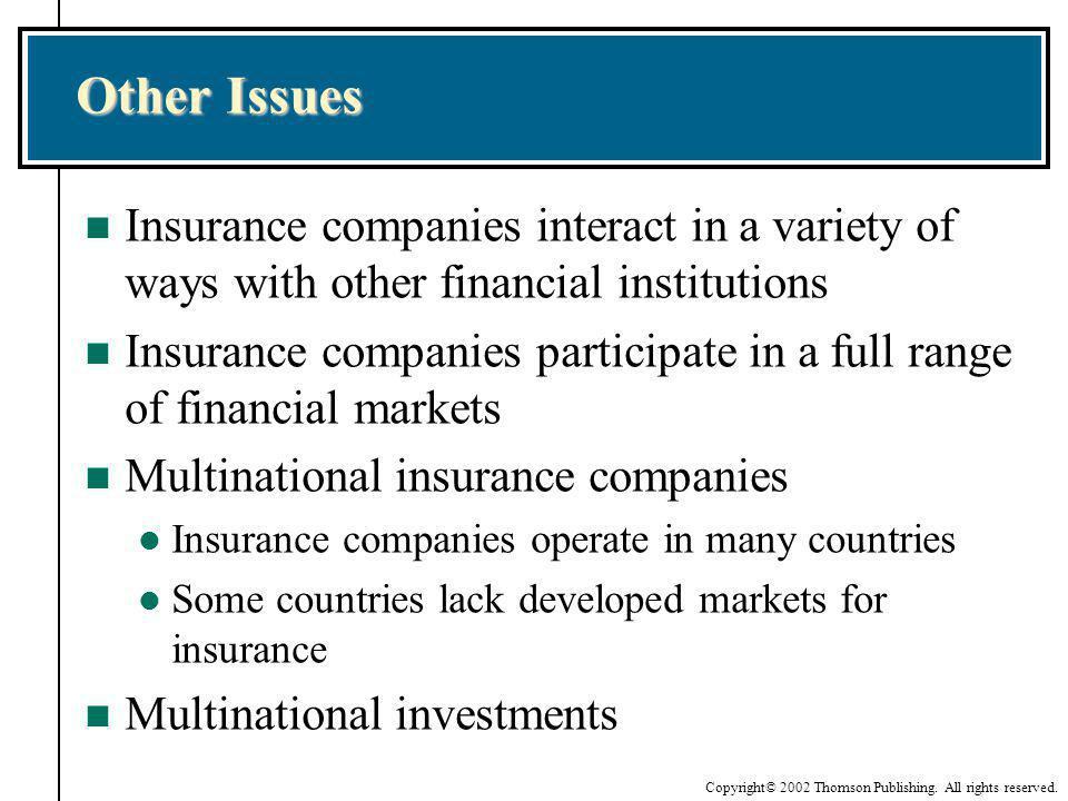 Other Issues Insurance companies interact in a variety of ways with other financial institutions.